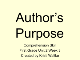 Author's Purpose Comprehension Skill First Grade Unit 2 Week 3 Created by Kristi Waltke.