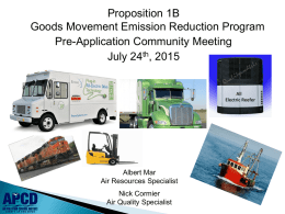Proposition 1B Goods Movement Emission Reduction Program Pre-Application Community Meeting July 24th, 2015  Albert Mar Air Resources Specialist Nick Cormier Air Quality Specialist.