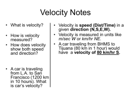 Velocity Notes • What is velocity? • How is velocity measured? • How does velocity show both speed and direction? • A car is traveling from L.A.