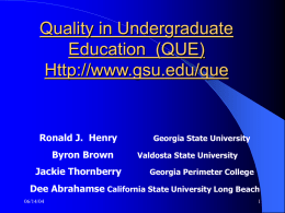 Quality in Undergraduate Education (QUE) Http://www.gsu.edu/que  Ronald J. Henry Byron Brown Jackie Thornberry  Georgia State University Valdosta State University Georgia Perimeter College  Dee Abrahamse California State University Long Beach 06/14/04