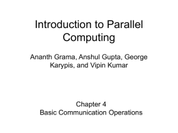 Introduction to Parallel Computing Ananth Grama, Anshul Gupta, George Karypis, and Vipin Kumar  Chapter 4 Basic Communication Operations.