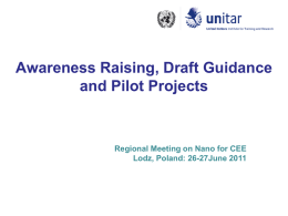 Awareness Raising, Draft Guidance and Pilot Projects  Regional Meeting on Nano for CEE Lodz, Poland: 26-27June 2011