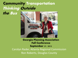 Community Transportation  Thinking Outside the Bus  Georgia Planning Association Fall Conference September 27, 2012  Carolyn Rader, Atlanta Regional Commission Ron Roberts, Douglas County.