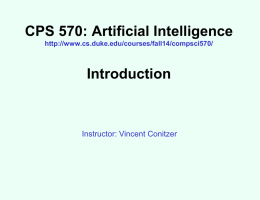 CPS 570: Artificial Intelligence http://www.cs.duke.edu/courses/fall14/compsci570/  Introduction  Instructor: Vincent Conitzer Basic information about course • WF 10:05-11:20am, LSRC D106 • Text: Artificial Intelligence: A Modern Approach  •