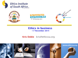 Ethics in business - 17 November 2014  Kris Dobie kris@ethicssa.org  www.ethicsa.org Ethics  Good  Self  © Ethics Institute of South Africa  Other.