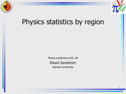 Physics statistics by region  Phone conference 9/6 -04  Rikard Sandström Geneva University Introduction • MICEStepStatistics is working well and has been in CVS for some.
