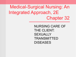 Medical-Surgical Nursing: An Integrated Approach, 2E Chapter 32 NURSING CARE OF THE CLIENT: SEXUALLY TRANSMITTED DISEASES Sexually Transmitted Diseases (STDs) Those diseases that are transmitted or passed from one person.