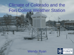 Climate of Colorado and the Fort Collins Weather Station  Wendy Ryan What's so Crazy about Colorado? • High elevation (highest state in the.