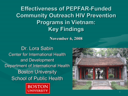 Effectiveness of PEPFAR-Funded Community Outreach HIV Prevention Programs in Vietnam: Key Findings November 6, 2008  Dr.