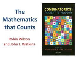 The Mathematics that Counts Robin Wilson and John J. Watkins What is Combinatorics? Combinatorics is concerned with selecting, arranging and counting collections of objects – for example: •