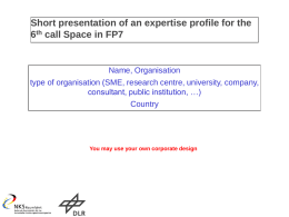 Short presentation of an expertise profile for the 6th call Space in FP7  Name, Organisation type of organisation (SME, research centre, university, company, consultant,