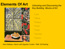 Elements Of Art  Unlocking and Discovering the Key Building Blocks of Art  *Line *Value *Shape  *Form *Color *Texture  *Space Henri Matisse.