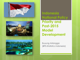 Indonesia National Policy Priority and Post-2015 Model Development Buyung Airlangga (BPS-Statistics Indonesia) Stages of Long-term National Development Planning 2005-2025 Stage I (2005-2009)  • To manage the unity of the Republic, to develop.