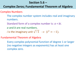 Section 5.6 – Complex Zeros; Fundamental Theorem of Algebra Complex Numbers The complex number system includes real and imaginary numbers. Standard form of a complex.