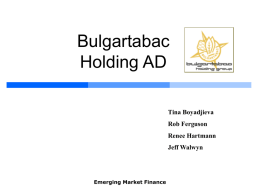 Bulgartabac Holding AD Tina Boyadjieva Rob Ferguson Renee Hartmann Jeff Walwyn  Emerging Market Finance Agenda  Overview of Bulgaria  Bulgarian Tobacco Market History  Bulgartabac Overview  Opportunity Discussion 