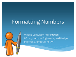 Formatting Numbers Writing Consultant Presentation EG 1003: Intro to Engineering and Design Polytechnic Institute of NYU.