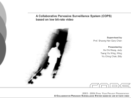 A Collaborative Pervasive Surveillance System (COPS) based on low bit-rate video  Supervised by Prof.
