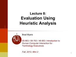 Lecture 8:  Evaluation Using Heuristic Analysis Brad Myers  05-863 / 08-763 / 46-863: Introduction to Human Computer Interaction for Technology Executives Fall, 2012, Mini 2