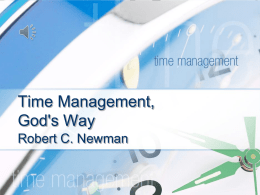 Time Management, God's Way Robert C. Newman Responding to Circumstances   How often do we find ourselves complaining about our circumstances? Agh, it's Monday again!  It's.