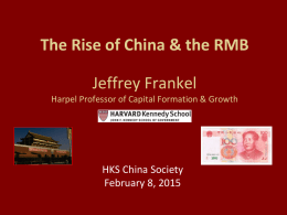 The Rise of China & the RMB Jeffrey Frankel Harpel Professor of Capital Formation & Growth  HKS China Society February 8, 2015