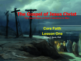 The Gospel of Jesus Christ The Good News of God's Salvation to Man  Core Faith Lesson One James F.