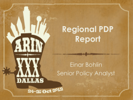 Regional PDP Report Einar Bohlin Senior Policy Analyst Proposal topics at all 5 RIRs  Q2 2010 Q4 2010 Q2 2011 Q4 2011 Q2 2012 Q4 2012 302010  Total  (35) (32) (50) (52) (29) (29) 0 IPv4  IPv6  Directory Services  Other.