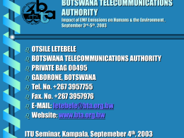 BOTSWANA TELECOMMUNICATIONS AUTHORITY Impact of EMF Emissions on Humans & the Environment , September 3rd-5th , 2003  OTSILE LETEBELE  BOTSWANA TELECOMMUNICATIONS AUTHORITY  PRIVATE BAG.