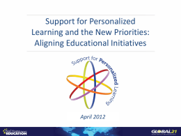 Support for Personalized Learning and the New Priorities: Aligning Educational Initiatives  April 2012