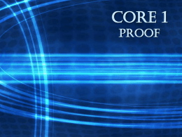 CORE 1 proof What is Mathematical Proof? The process of starting with an assumption, or a statement which is given, and, by using logical.
