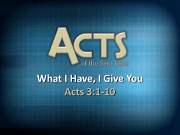 What I Have, I Give You Acts 3:1-10 Details Matter • Peter and John ministered to someone while going about their regular routine •