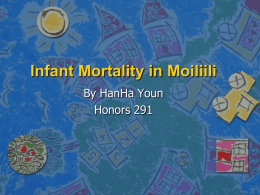 Infant Mortality in Moiliili By HanHa Youn Honors 291 Purpose and Hypothesis   Purpose: – Find trends in infant deaths in in Section A of the.