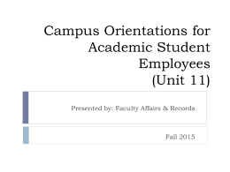 Campus Orientations for Academic Student Employees (Unit 11) Presented by: Faculty Affairs & Records  Fall 2015