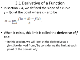 3.1 Derivative of a Function • In section 2.4, we defined the slope of a curve y = f(x) at the point.
