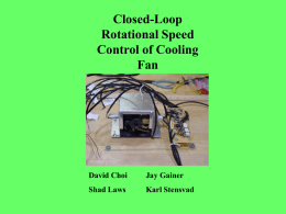 Closed-Loop Rotational Speed Control of Cooling Fan  David Choi  Jay Gainer  Shad Laws  Karl Stensvad Objectives •  Closed-loop control of cooling fan based on desired speed  •  Fine tune LabVIEW parameters.