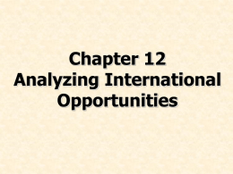 Chapter 12 Analyzing International Opportunities Chapter Preview • List each key factor to assess in national business environments • Discuss measuring potential in emerging and industrialized.