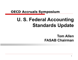 OECD Accruals Symposium  U. S. Federal Accounting Standards Update Tom Allen FASAB Chairman Disclaimer   Views expressed are those of the speaker.