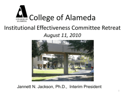 College of Alameda Institutional Effectiveness Committee Retreat August 11, 2010  Jannett N. Jackson, Ph.D., Interim President.