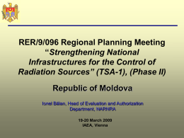 "RER/9/096 Regional Planning Meeting ""Strengthening National Infrastructures for the Control of Radiation Sources"" (TSA-1), (Phase II) Republic of Moldova Ionel Bălan, Head of Evaluation and."