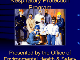 "Respiratory Protection Program  Presented by the Office of Safety through teamwork ""Nothing is so important that it can not be done safely."""