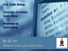 Prof. Judith Bishop University of Pretoria South Africa Presented by Kathrin Berg  Ro-SC-tor Software Construction within Rotor.