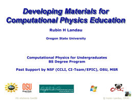Developing Materials for Computational Physics Education Rubin H Landau Oregon State University  Computational Physics for Undergraduates BS Degree Program Past Support by NSF (CCLI, CI-Team/EPIC), OSU,