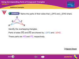 Using Corresponding Parts of Congruent Triangles LESSON 4-7  Additional Examples  Name the parts of their sides that  DFG and  EHG share.  Identify the overlapping triangles. Parts of.