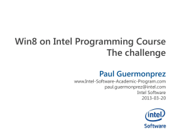 Win8 on Intel Programming Course The challenge Paul Guermonprez  www.Intel-Software-Academic-Program.com paul.guermonprez@intel.com Intel Software 2013-03-20 The challenge User expectations Users don't want tools anymore : They want stylish personal devices. Users.