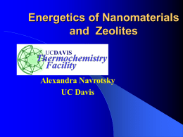 Energetics of Nanomaterials and Zeolites  Alexandra Navrotsky UC Davis Control of Polymorphism at the Nanoscale   Competition between polymorphism and surface energy  Free energy crossovers as function.