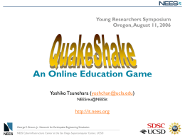 Young Researchers Symposium Oregon, August 11, 2006  An Online Education Game Yoshiko Tsunehara (yoshchan@ucla.edu) NEESreu@NEESit  http://it.nees.org George E.
