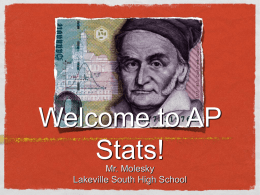 Welcome to AP Stats! Mr. Molesky Lakeville South High School What Is Statistics? Statistics is the science of data... Data are numbers with a context. We.