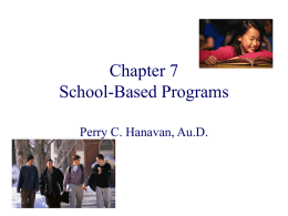 Chapter 7 School-Based Programs Perry C. Hanavan, Au.D. It Takes an Entire Village to Educate a Child  Society requires an educated citizenry  Parents want their children to develop into productive.