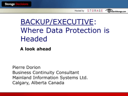 BACKUP/EXECUTIVE: Where Data Protection is Headed A look ahead  Pierre Dorion Business Continuity Consultant Mainland Information Systems Ltd. Calgary, Alberta Canada.