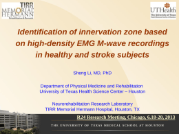 Identification of innervation zone based on high-density EMG M-wave recordings in healthy and stroke subjects Sheng Li, MD, PhD Department of Physical Medicine and.