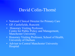 David Colin-Thomé • National Clinical Director for Primary Care • GP, Castlefields, Runcorn • Honorary Visiting Professor, Centre for Public Policy and Management, Manchester University •